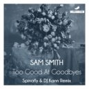 Sam Smith - Too Good at Goodbyes (Spinafly & DJ Kann Remix Radio Mix)