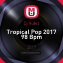 Dj Rule3 - Tropical Pop 2017 98 Bpm ()