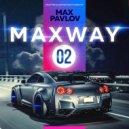 Max Pavlov - MaxWay #02