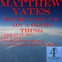 Matthew Yates - Never Give Up On A Good Thing