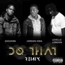 Jordan King & Geovarn & Levelle London - Do That  (UK Remix)