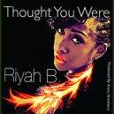 Riyah B. - Thought You Were