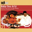 Babydoc & SJ - What you do to me Baby