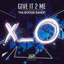 Tha Boogie Bandit - Give It 2 Me