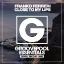 Franko Ferreri - Close To My Lips
