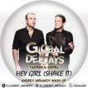 Global Deejays & Yastreb & D3stra - Hey Girl (Shake It)  (Andrey Abramov Mash Up)