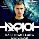 AXPLOT - Bass Night Long 062 [Record Deep]