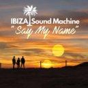 IBIZA Sound Machine - Say My Name