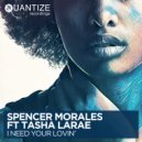 Spencer Morales, Tasha LaRae, John Morales, DJ Spen - I Need Your Lovin