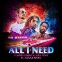 Dimitri Vegas & Like Mike feat. Gucci Mane  - All I Need