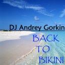 DJ Andrey Gorkin - Back To Bikini vol.7 (Ready to Summer)