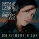 Betsie Larkin with Dennis Sheperd & Liuck - Driving Through The Dark