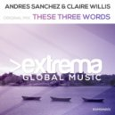 Andres Sanchez & Claire Willis - These Three Words