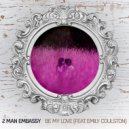 2 Man Embassy, Emily Coulston - Be My Love