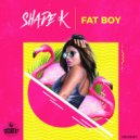Shade k - Fat Boy