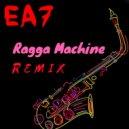 EA7  - Ragga Machine (Gianpiero XP Edit Remix)