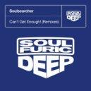 Soulsearcher - Can't Get Enough!
