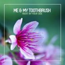 Me & My Toothbrush - Right by Your Side