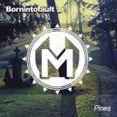 Bornintofault - Pines (Original mix)